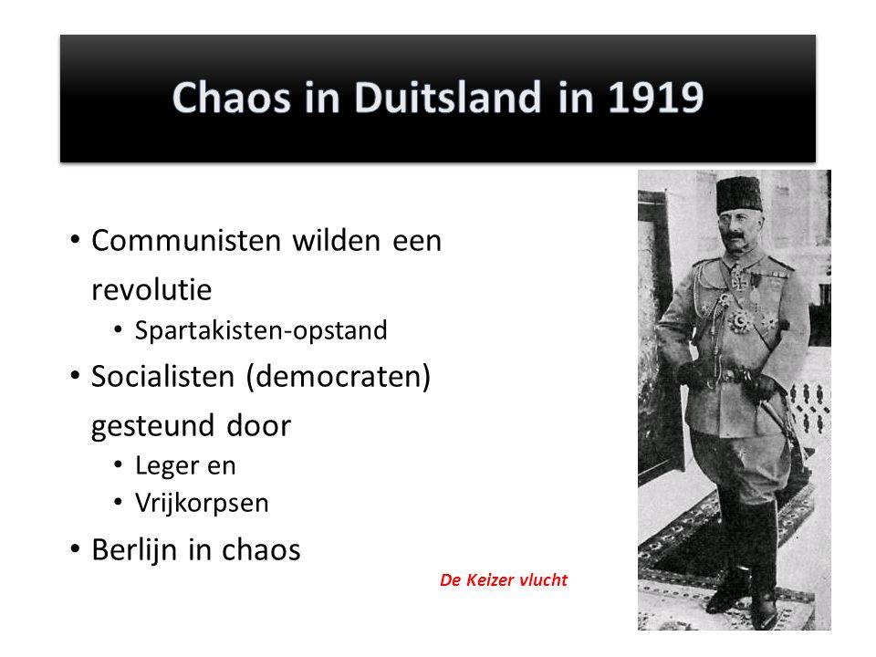 Communisten wilden een revolutie Spartakisten-opstand Socialisten (democraten) gesteund door Leger en Vrijkorpsen Berlijn in chaos De Keizer vlucht