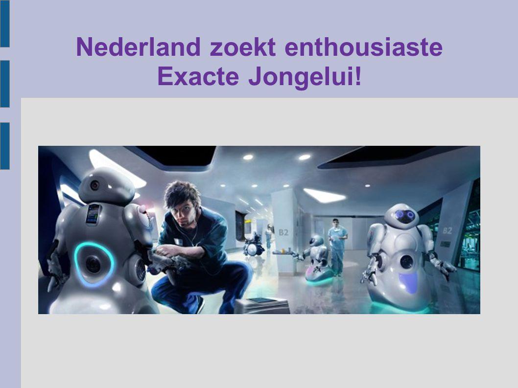 Nederland zoekt enthousiaste Exacte Jongelui!