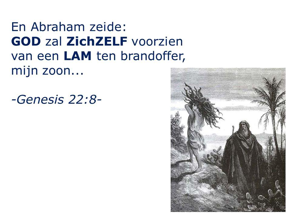 En Abraham zeide: GOD zal ZichZELF voorzien van een LAM ten brandoffer, mijn zoon... -Genesis 22:8- 14
