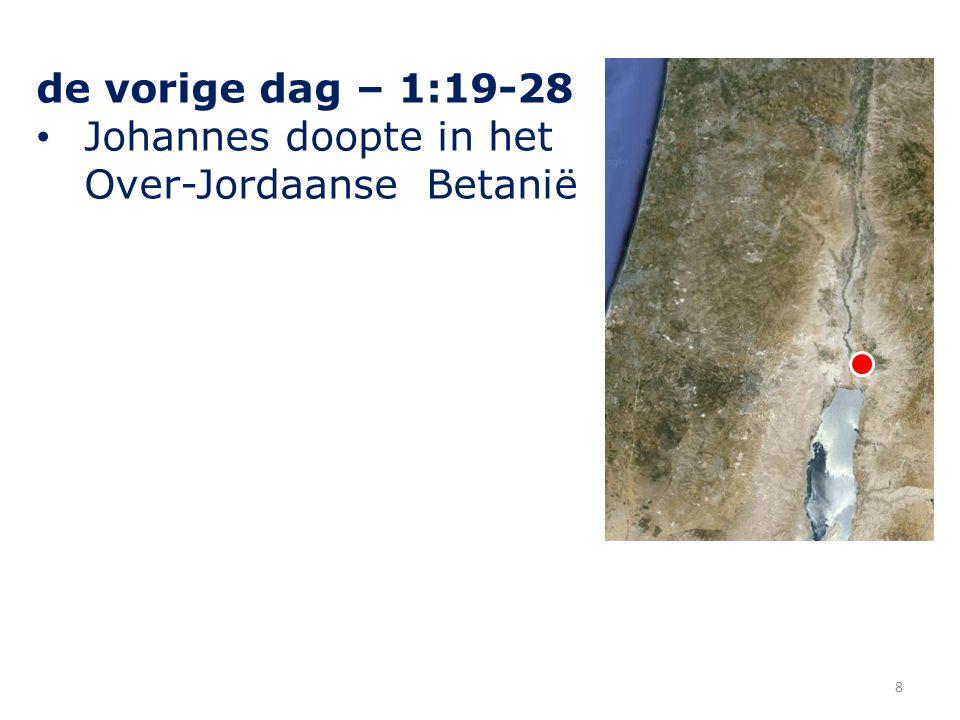 de vorige dag – 1:19-28 Johannes doopte in het Over-Jordaanse Betanië 8