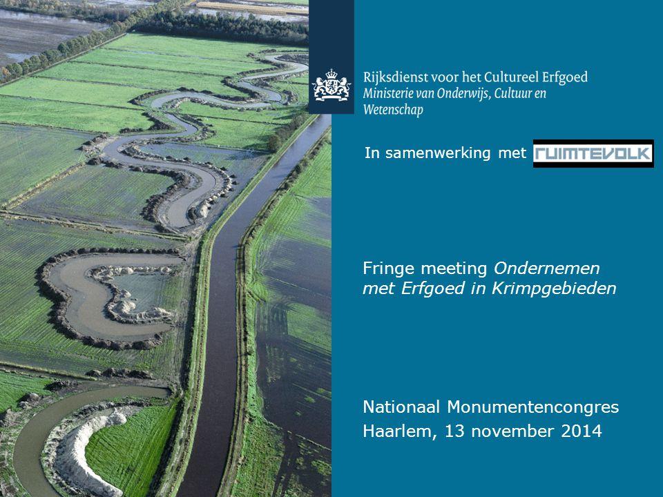 In samenwerking met Fringe meeting Ondernemen met Erfgoed in Krimpgebieden Nationaal Monumentencongres Haarlem, 13 november 2014