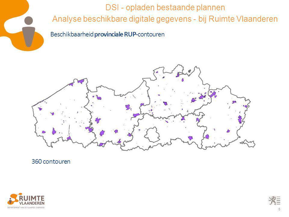5 Beschikbaarheid provinciale RUP-contouren 360 contouren DSI - opladen bestaande plannen Analyse beschikbare digitale gegevens - bij Ruimte Vlaandere
