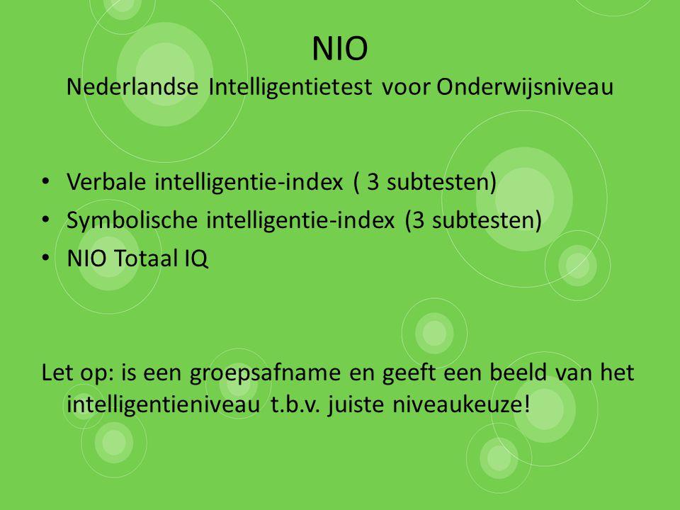 NIO Nederlandse Intelligentietest voor Onderwijsniveau Verbale intelligentie-index ( 3 subtesten) Symbolische intelligentie-index (3 subtesten) NIO To