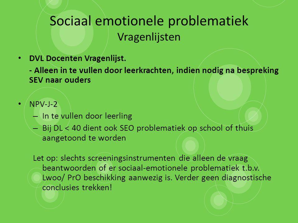 Sociaal emotionele problematiek Vragenlijsten DVL Docenten Vragenlijst. - Alleen in te vullen door leerkrachten, indien nodig na bespreking SEV naar o