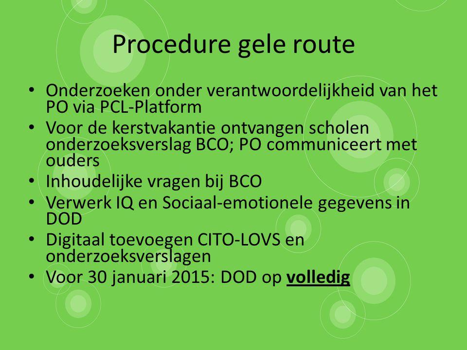 Procedure gele route Onderzoeken onder verantwoordelijkheid van het PO via PCL-Platform Voor de kerstvakantie ontvangen scholen onderzoeksverslag BCO;