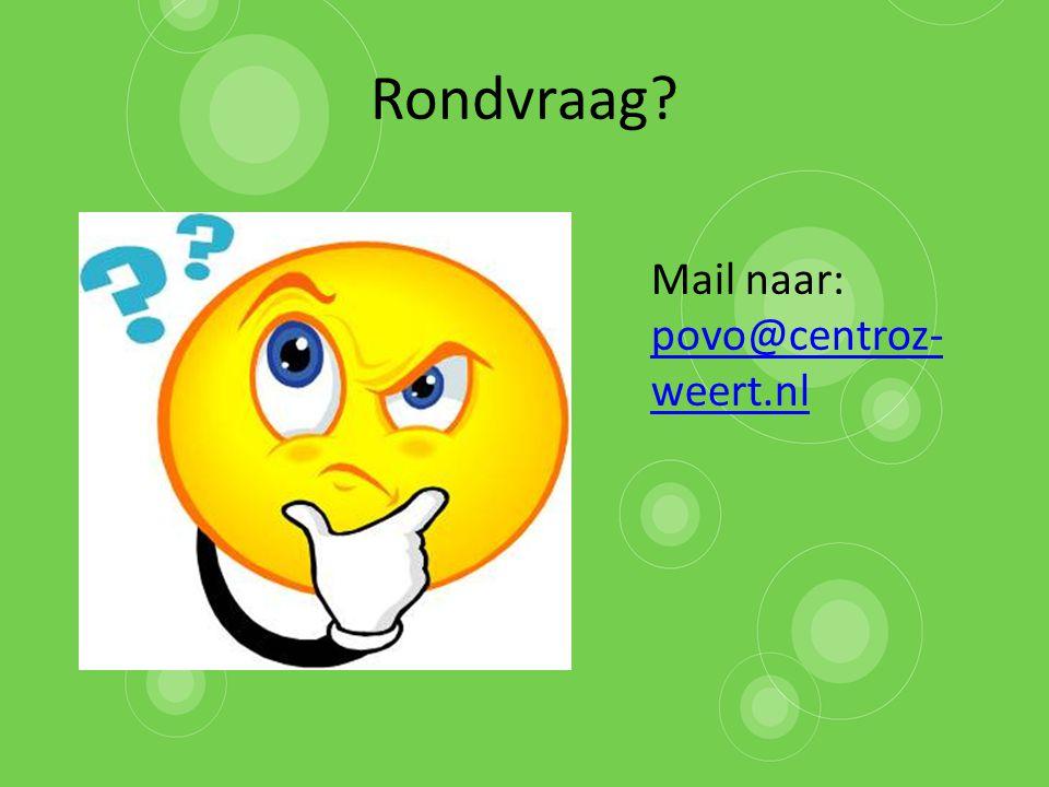 Rondvraag? Mail naar: povo@centroz- weert.nl