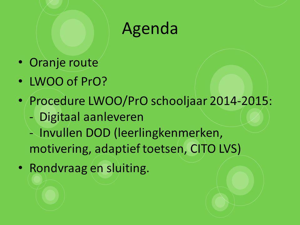 Agenda Oranje route LWOO of PrO? Procedure LWOO/PrO schooljaar 2014-2015: - Digitaal aanleveren - Invullen DOD (leerlingkenmerken, motivering, adaptie