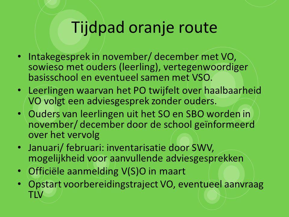 Tijdpad oranje route Intakegesprek in november/ december met VO, sowieso met ouders (leerling), vertegenwoordiger basisschool en eventueel samen met V