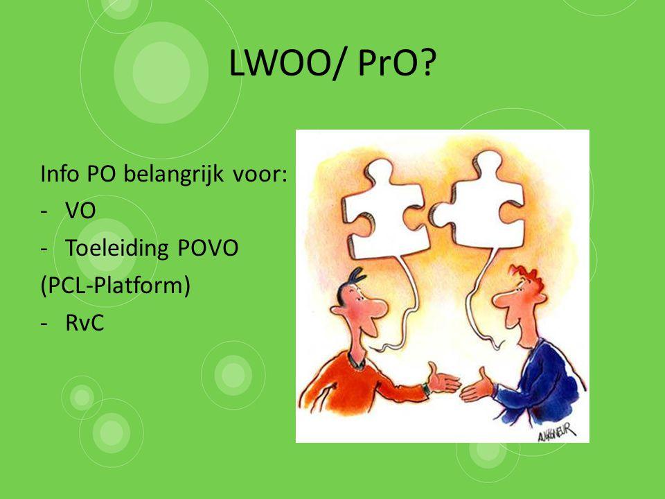 LWOO/ PrO? Info PO belangrijk voor: -VO -Toeleiding POVO (PCL-Platform) -RvC