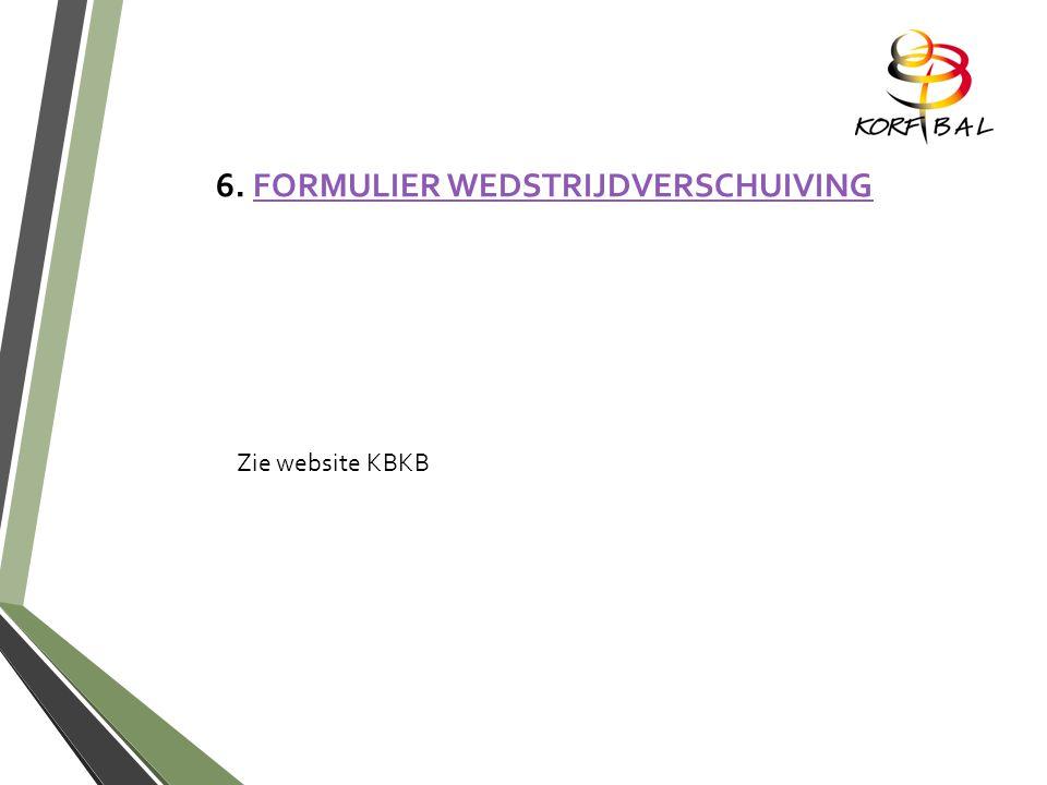 6. FORMULIER WEDSTRIJDVERSCHUIVINGFORMULIER WEDSTRIJDVERSCHUIVING Zie website KBKB