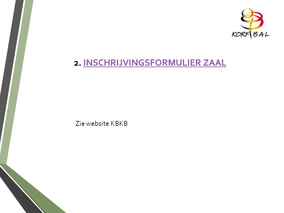 2. INSCHRIJVINGSFORMULIER ZAALINSCHRIJVINGSFORMULIER ZAAL Zie website KBKB