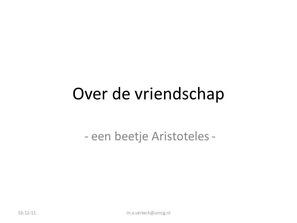 Over de vriendschap - een beetje Aristoteles - 16-12-11m.a.verkerk@umcg.nl