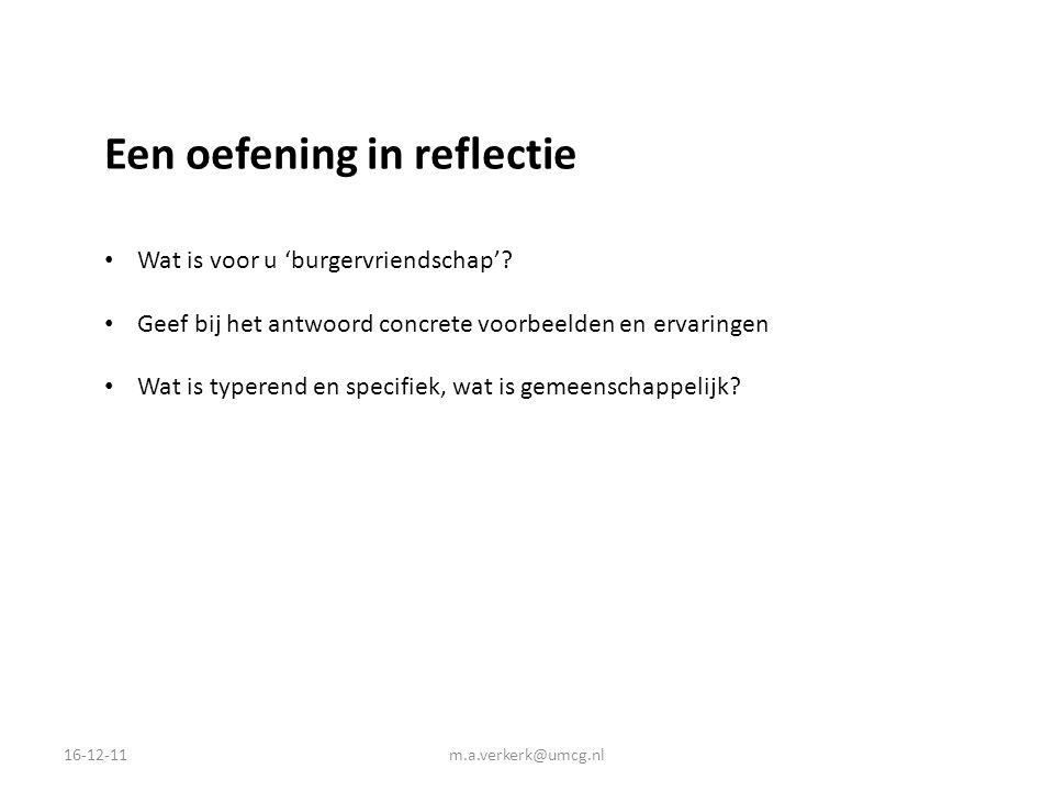 16-12-11m.a.verkerk@umcg.nl Een oefening in reflectie Wat is voor u 'burgervriendschap'? Geef bij het antwoord concrete voorbeelden en ervaringen Wat