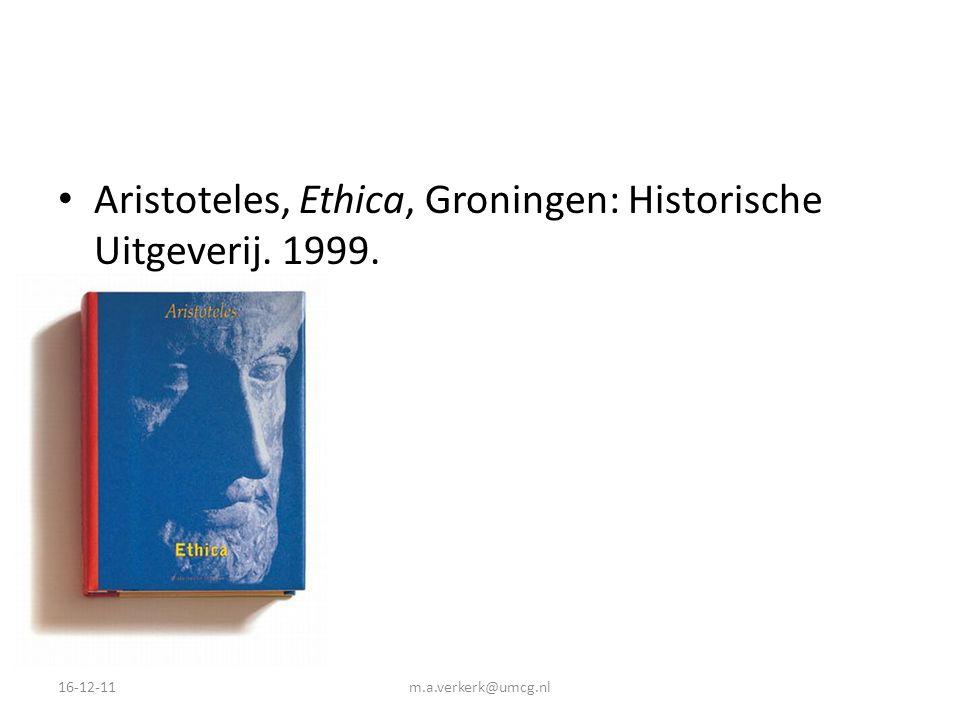 Aristoteles, Ethica, Groningen: Historische Uitgeverij. 1999. 16-12-11m.a.verkerk@umcg.nl