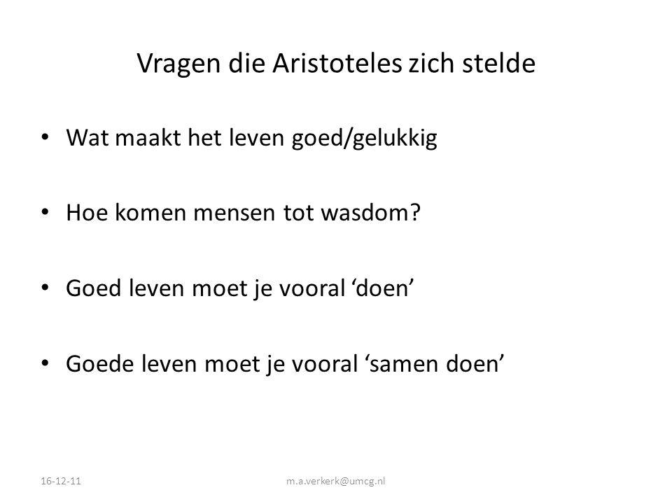 Vragen die Aristoteles zich stelde Wat maakt het leven goed/gelukkig Hoe komen mensen tot wasdom? Goed leven moet je vooral 'doen' Goede leven moet je