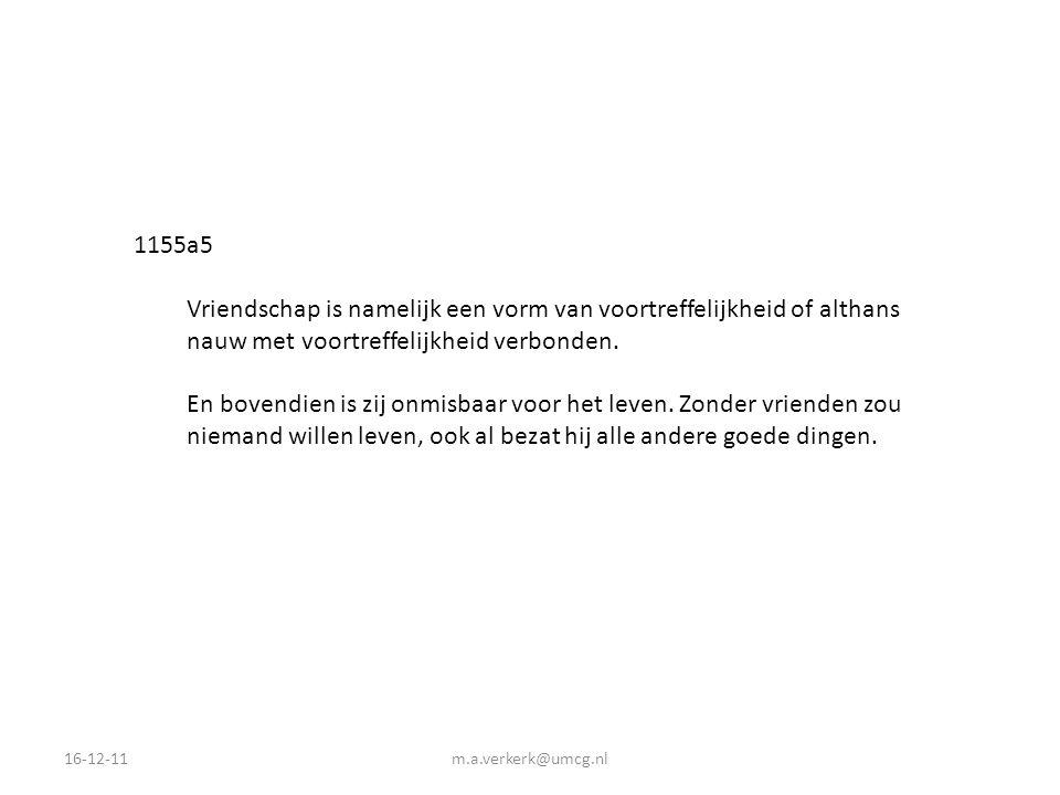 16-12-11m.a.verkerk@umcg.nl 1155a5 Vriendschap is namelijk een vorm van voortreffelijkheid of althans nauw met voortreffelijkheid verbonden. En bovend