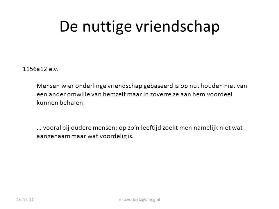 De nuttige vriendschap 16-12-11m.a.verkerk@umcg.nl 1156a12 e.v. Mensen wier onderlinge vriendschap gebaseerd is op nut houden niet van een ander omwil