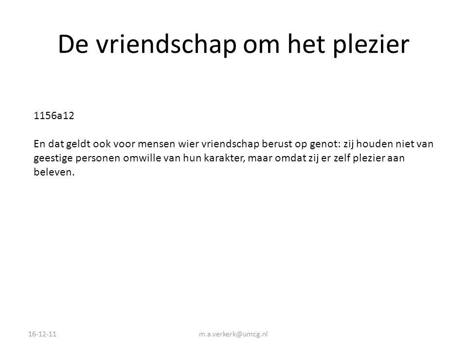 De vriendschap om het plezier 16-12-11m.a.verkerk@umcg.nl 1156a12 En dat geldt ook voor mensen wier vriendschap berust op genot: zij houden niet van g