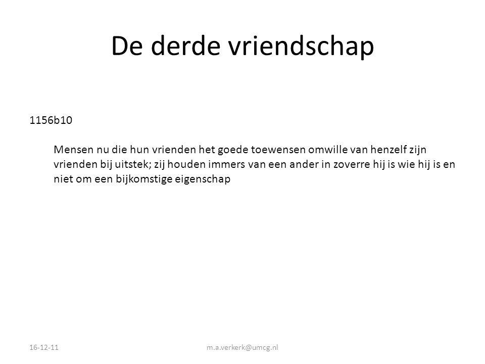 De derde vriendschap 16-12-11m.a.verkerk@umcg.nl 1156b10 Mensen nu die hun vrienden het goede toewensen omwille van henzelf zijn vrienden bij uitstek;