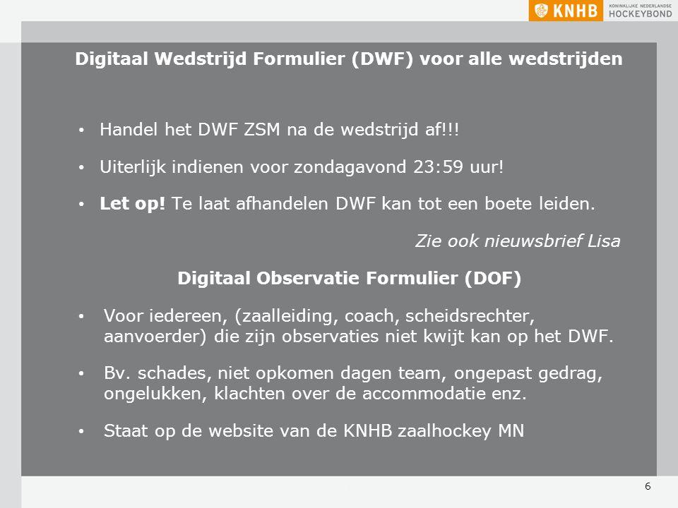 Digitaal Wedstrijd Formulier (DWF) voor alle wedstrijden Handel het DWF ZSM na de wedstrijd af!!.