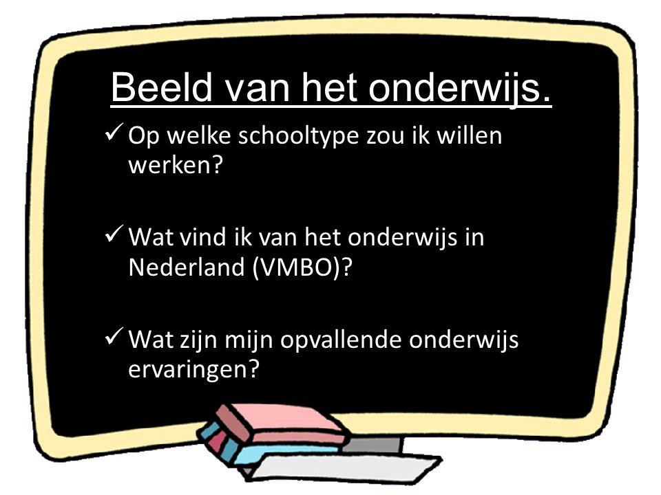 Beeld van het onderwijs. Op welke schooltype zou ik willen werken? Wat vind ik van het onderwijs in Nederland (VMBO)? Wat zijn mijn opvallende onderwi