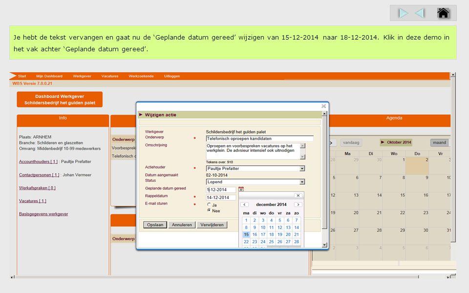Je hebt de tekst vervangen en gaat nu de 'Geplande datum gereed' wijzigen van 15-12-2014 naar 18-12-2014.
