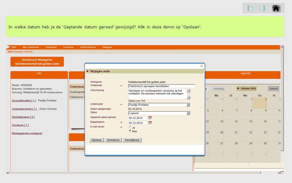 In welke datum heb je de 'Geplande datum gereed' gewijzigd Klik in deze demo op 'Opslaan'.