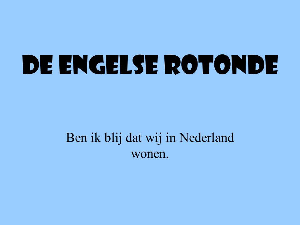 De engelse rotonde Ben ik blij dat wij in Nederland wonen.