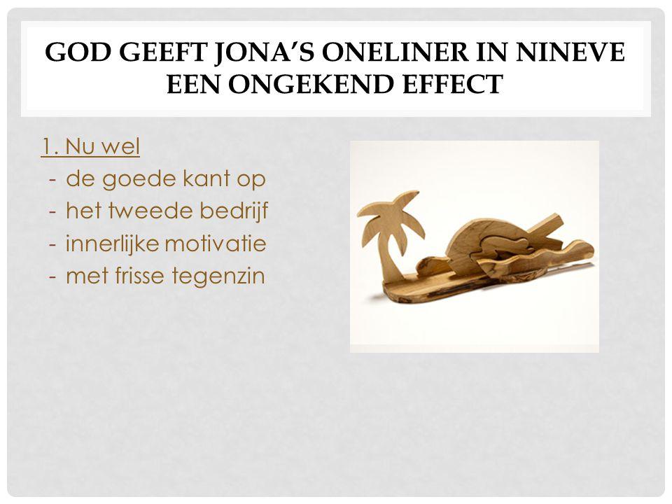 GOD GEEFT JONA'S ONELINER IN NINEVE EEN ONGEKEND EFFECT 1.