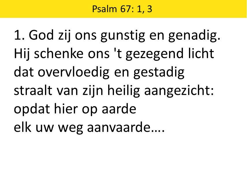 Psalm 67: 1, 3 … en tot U zich wend', zo, dat allerwegen ieder volk de zegen van uw heil erkent