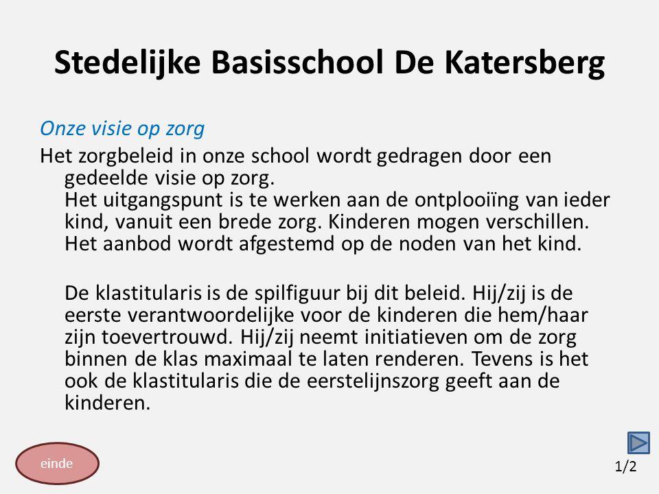 Stedelijke Basisschool De Katersberg Onze visie op zorg Het zorgbeleid in onze school wordt gedragen door een gedeelde visie op zorg. Het uitgangspunt