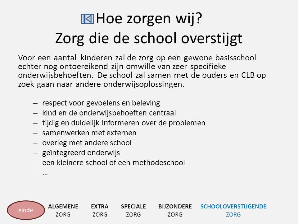 Hoe zorgen wij? Zorg die de school overstijgt Voor een aantal kinderen zal de zorg op een gewone basisschool echter nog ontoereikend zijn omwille van