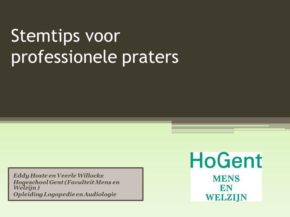 Stemtips voor professionele praters Eddy Hoste en Veerle Willockx Hogeschool Gent (Faculteit Mens en Welzijn ) Opleiding Logopedie en Audiologie