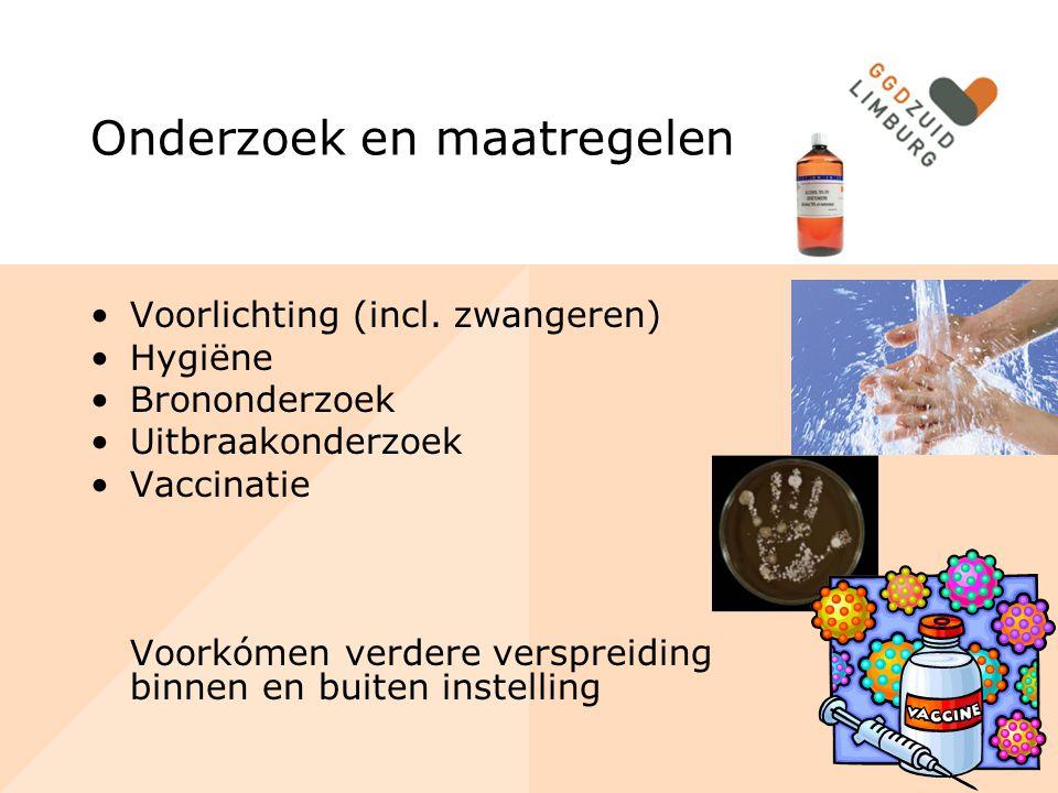 Onderzoek en maatregelen Voorlichting (incl. zwangeren) Hygiëne Brononderzoek Uitbraakonderzoek Vaccinatie Voorkómen verdere verspreiding binnen en bu