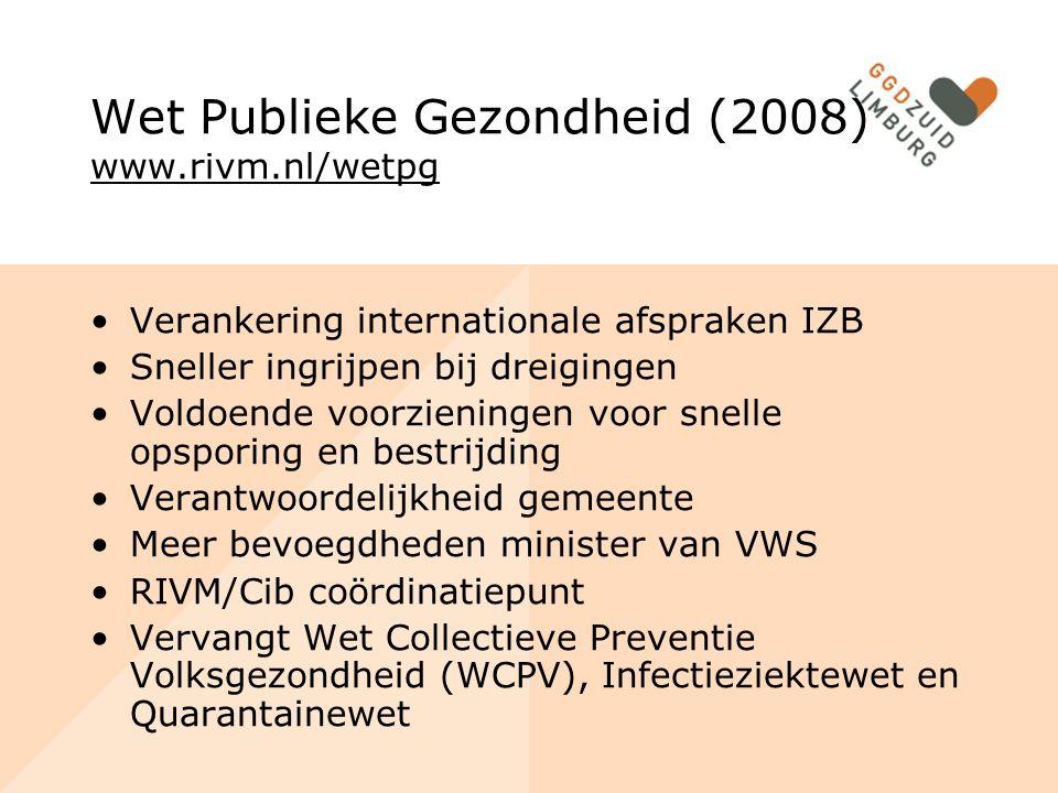 Wet Publieke Gezondheid (2008) www.rivm.nl/wetpg Verankering internationale afspraken IZB Sneller ingrijpen bij dreigingen Voldoende voorzieningen voo