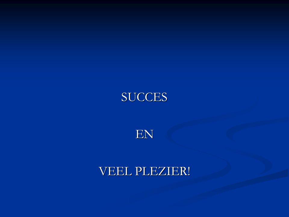 SUCCESEN VEEL PLEZIER!