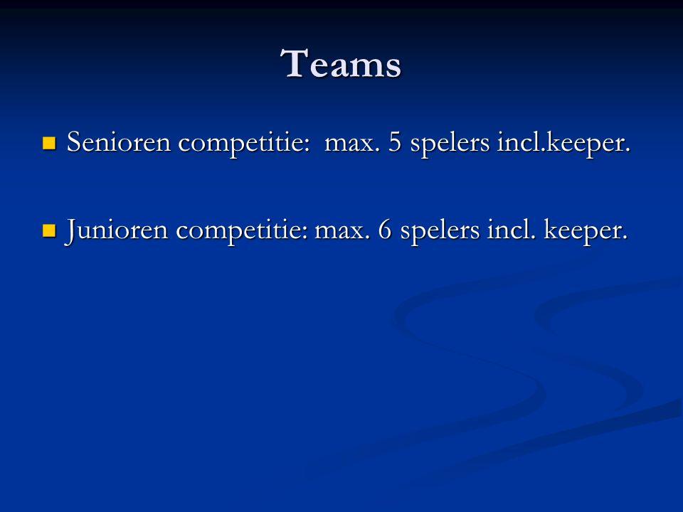 Teams Senioren competitie: max. 5 spelers incl.keeper. Senioren competitie: max. 5 spelers incl.keeper. Junioren competitie: max. 6 spelers incl. keep