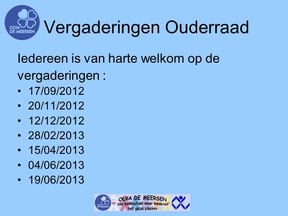 Vergaderingen Ouderraad Iedereen is van harte welkom op de vergaderingen : 17/09/2012 20/11/2012 12/12/2012 28/02/2013 15/04/2013 04/06/2013 19/06/201