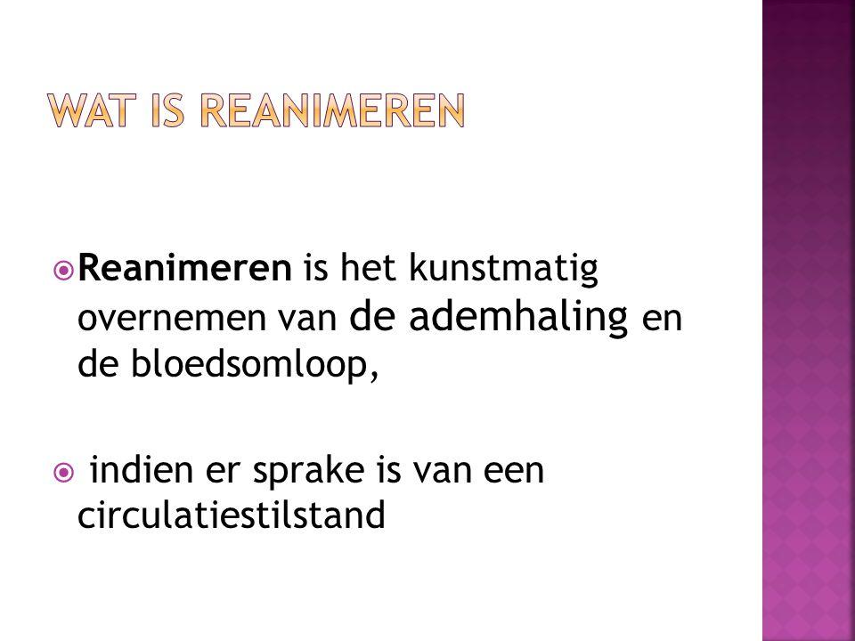  Reanimeren is het kunstmatig overnemen van de ademhaling en de bloedsomloop,  indien er sprake is van een circulatiestilstand