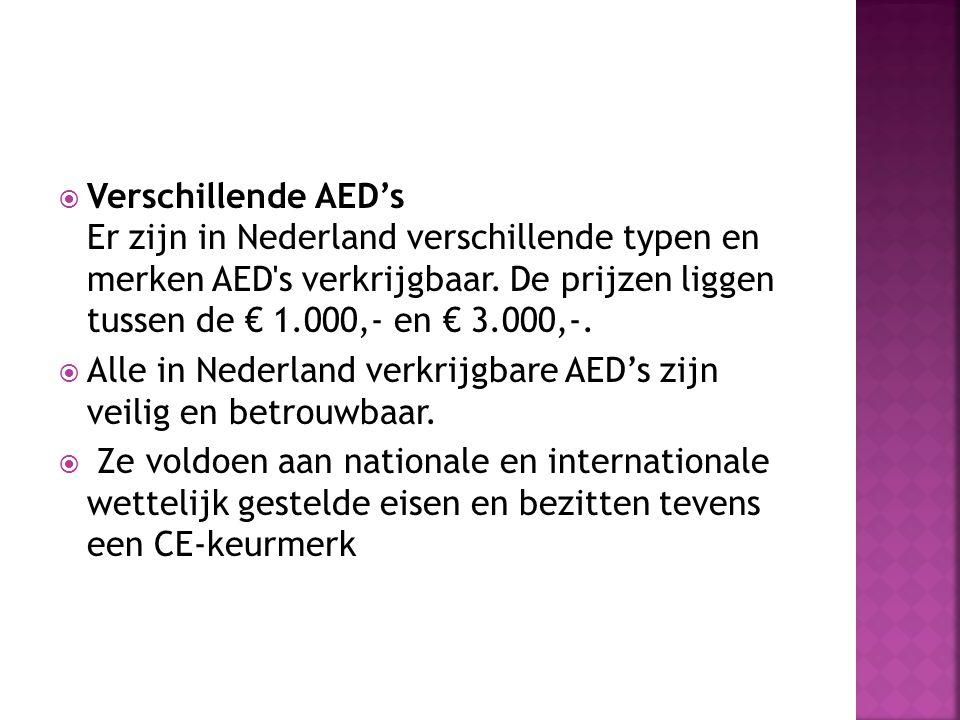  Verschillende AED's Er zijn in Nederland verschillende typen en merken AED's verkrijgbaar. De prijzen liggen tussen de € 1.000,- en € 3.000,-.  All