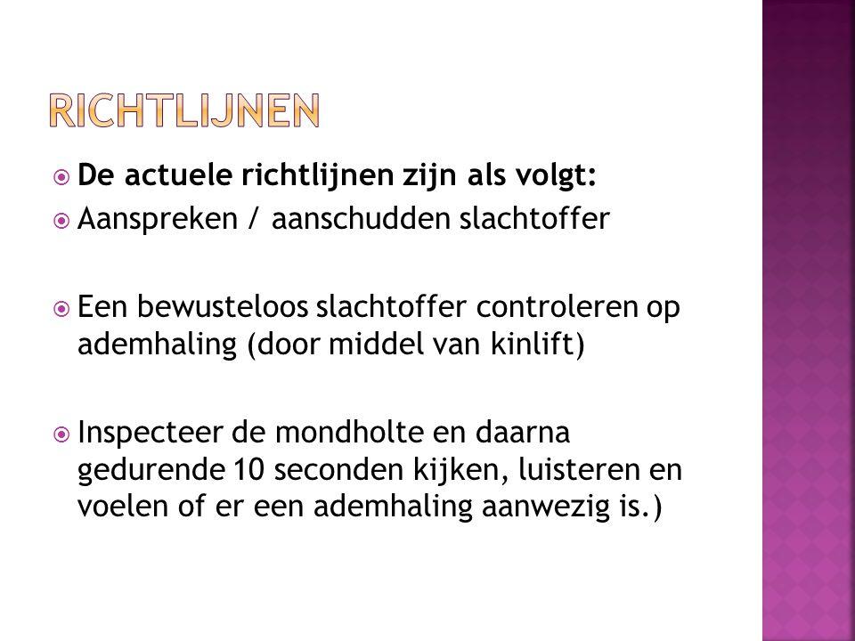  De actuele richtlijnen zijn als volgt:  Aanspreken / aanschudden slachtoffer  Een bewusteloos slachtoffer controleren op ademhaling (door middel v
