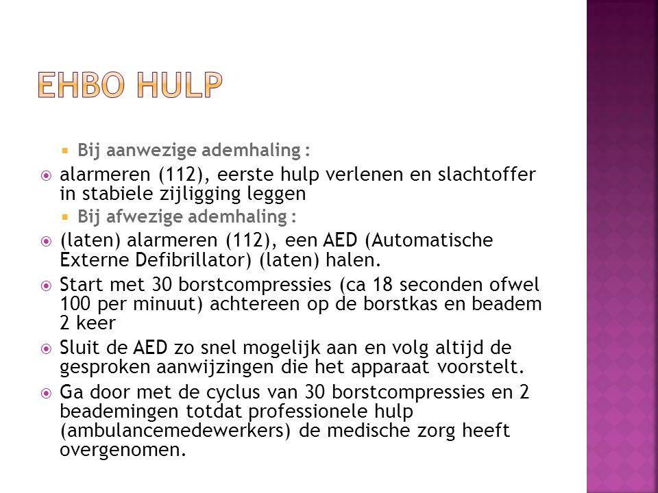  Bij aanwezige ademhaling :  alarmeren (112), eerste hulp verlenen en slachtoffer in stabiele zijligging leggen  Bij afwezige ademhaling :  (laten