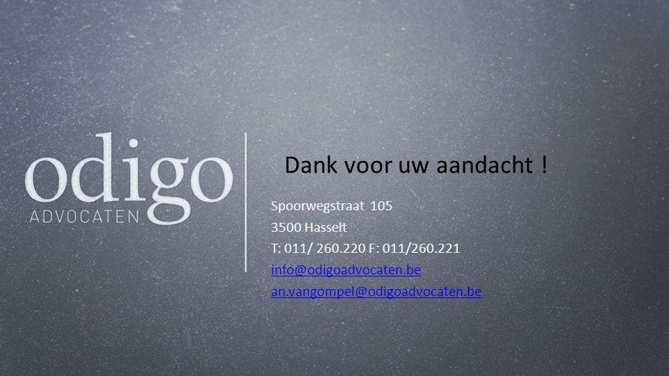 Dank voor uw aandacht ! Spoorwegstraat 105 3500 Hasselt T: 011/ 260.220 F: 011/260.221 info@odigoadvocaten.be an.vangompel@odigoadvocaten.be