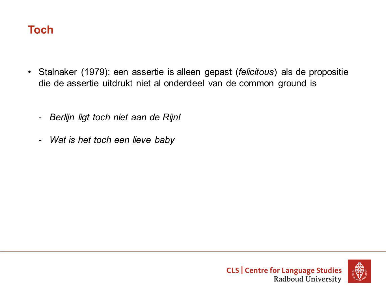 Toch Stalnaker (1979): een assertie is alleen gepast (felicitous) als de propositie die de assertie uitdrukt niet al onderdeel van de common ground is -Berlijn ligt toch niet aan de Rijn.