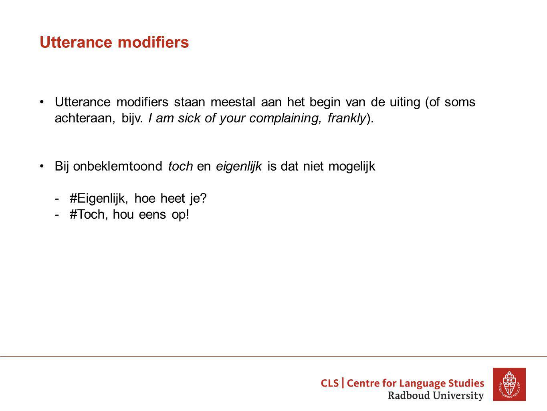 Utterance modifiers Utterance modifiers staan meestal aan het begin van de uiting (of soms achteraan, bijv.