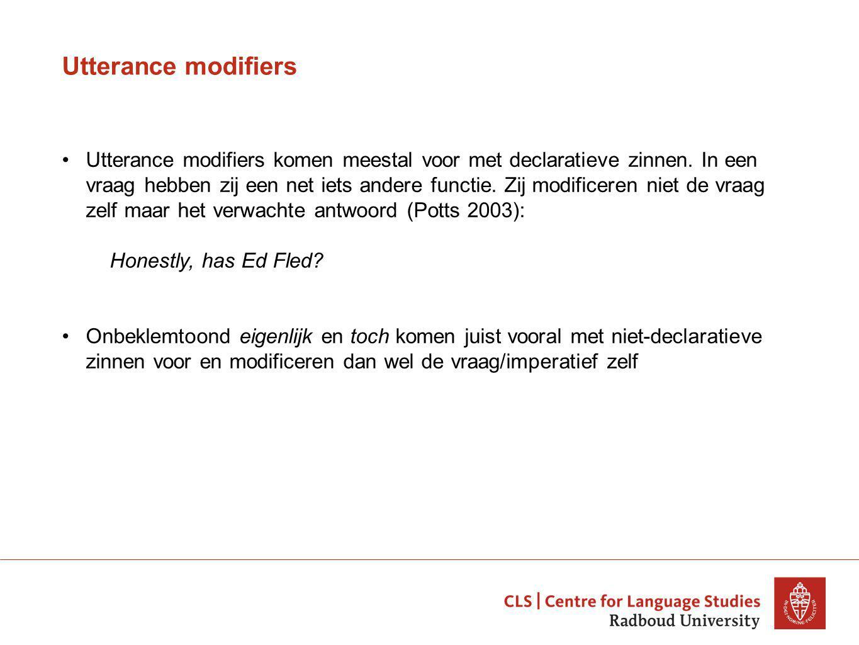Utterance modifiers Utterance modifiers komen meestal voor met declaratieve zinnen.