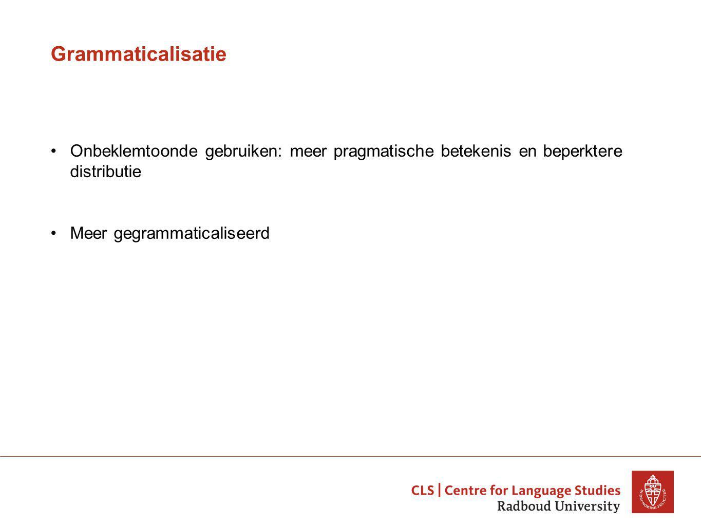 Grammaticalisatie Onbeklemtoonde gebruiken: meer pragmatische betekenis en beperktere distributie Meer gegrammaticaliseerd