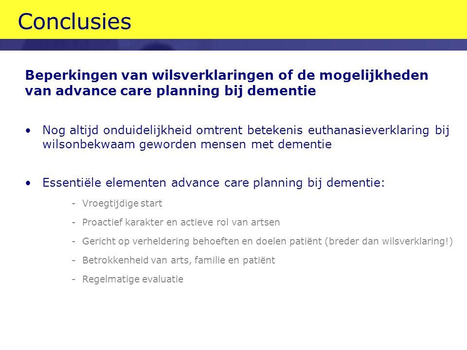 Conclusies Beperkingen van wilsverklaringen of de mogelijkheden van advance care planning bij dementie Nog altijd onduidelijkheid omtrent betekenis eu