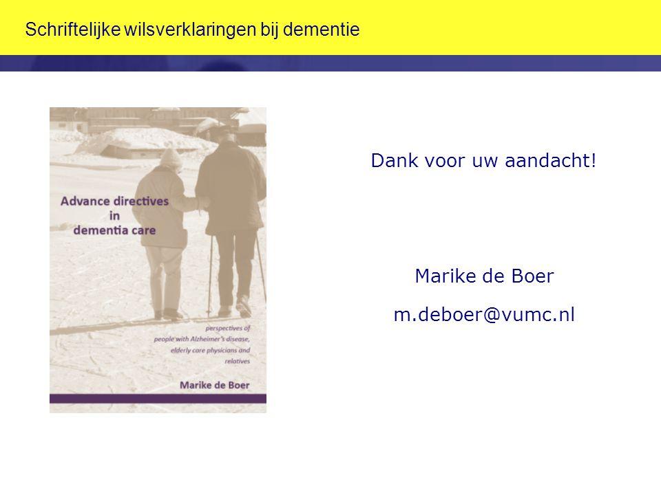 Schriftelijke wilsverklaringen bij dementie Dank voor uw aandacht! Marike de Boer m.deboer@vumc.nl