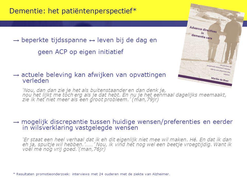 Dementie: het patiëntenperspectief* → beperkte tijdsspanne ↔ leven bij de dag en geen ACP op eigen initiatief → actuele beleving kan afwijken van opva